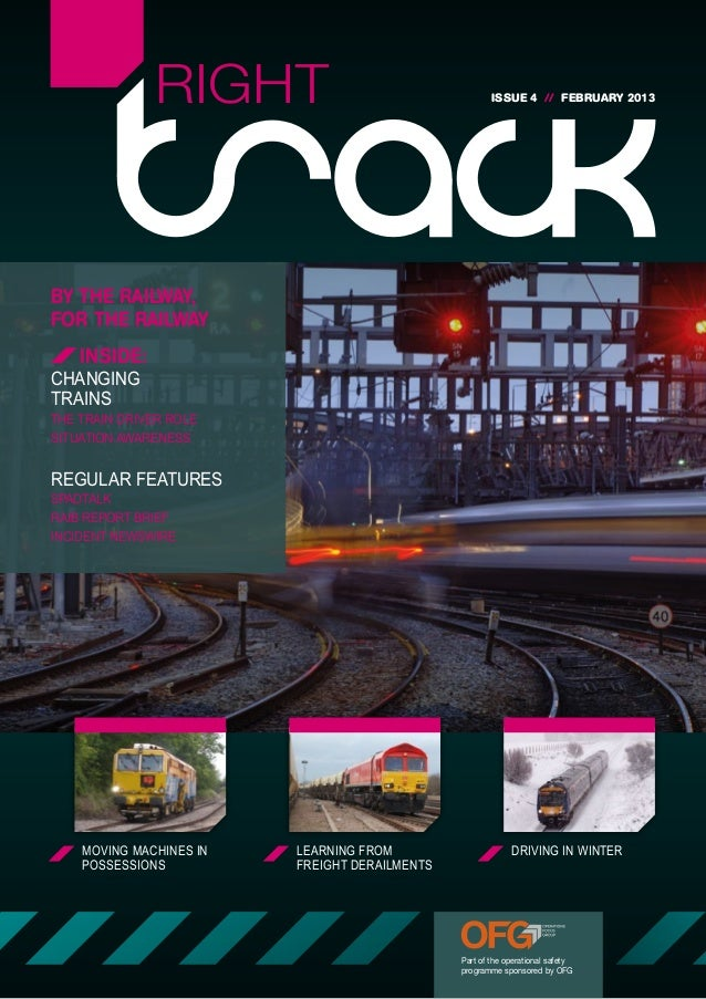 RIGHT                                   ISSUE 4 // FEBRUARY 2013BY THE RAILWAY,FOR THE RAILWAY    INSIDE:CHANGINGTRAINSTHE...