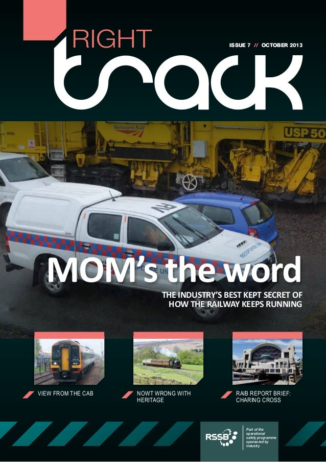 RIGHT  ISSUE 7 // OCTOBER 2013  MOM's the word THE INDUSTRY'S BEST KEPT SECRET OF HOW THE RAILWAY KEEPS RUNNING  VIEW FROM...
