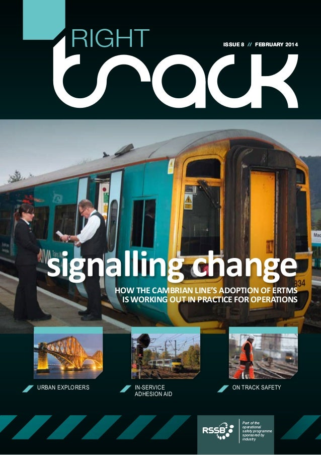 RIGHT  ISSUE 8 // FEBRUARY 2014  signalling change HOW THE CAMBRIAN LINE'S ADOPTION OF ERTMS IS WORKING OUT IN PRACTICE FO...
