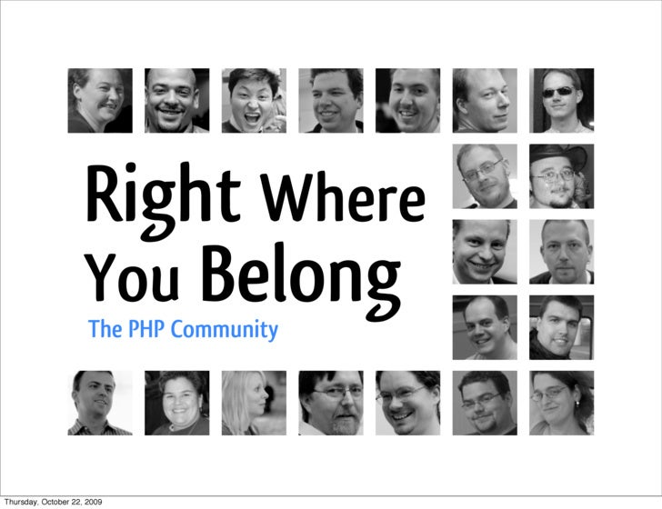 Right Where                      You Belong                       The PHP Community     Thursday, October 22, 2009