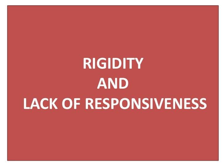 RIGIDITY         ANDLACK OF RESPONSIVENESS