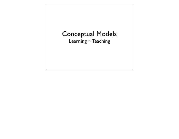 Conceptual Models   Learning ~ Teaching