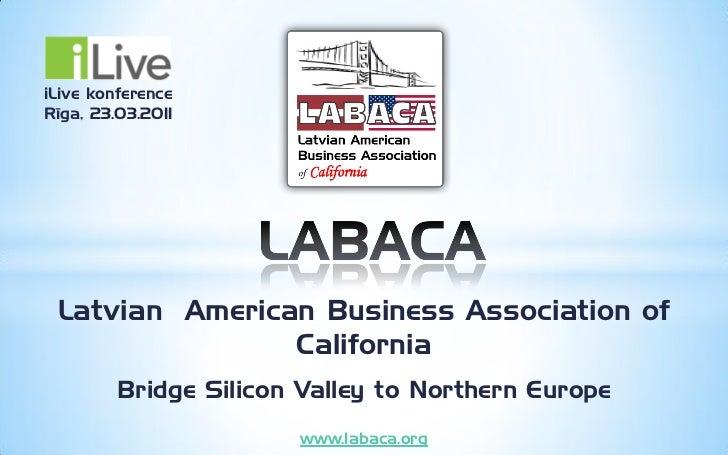 iLive konferenceRīga, 23.03.2011 Latvian American Business Association of                California         Bridge Silicon...