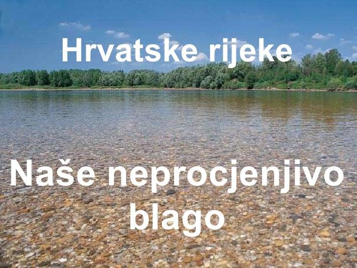 Rijeke hrvatske -  naše neprocjenjivo blago