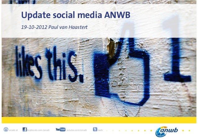 1anwb.nl facebook.com/anwb youtube.com/anwb @anwbUpdate social media ANWB19-10-2012 Paul van Haastert