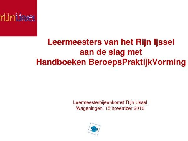 Leermeesters van het Rijn Ijssel aan de slag met Handboeken BeroepsPraktijkVorming Leermeesterbijeenkomst Rijn IJssel Wage...