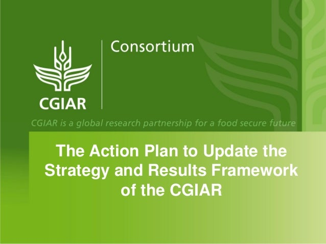 The Action Plan to Update theStrategy and Results Framework          of the CGIAR