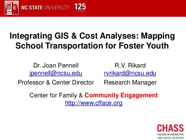 Integrating GIS & Cost Analyses: Mapping  School Transportation for Foster Youth       Dr. Joan Pennell             R.V. R...