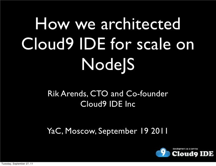 How we Architected Cloud9 IDE for scale on NodeJS. Rik Arends, Cloud9 IDE