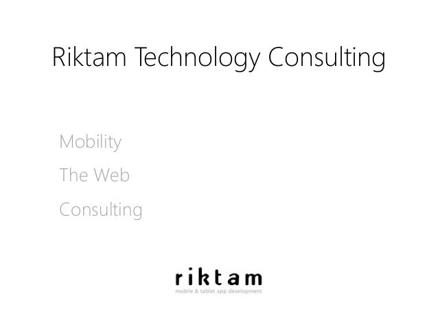 Riktam Technology Consulting Mobility The Web Consulting