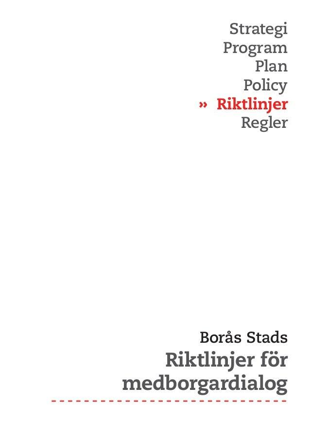 Medborgardialog 1 Strategi Program Plan Policy  » Riktlinjer Regler Borås Stads Riktlinjer för medborgardialog