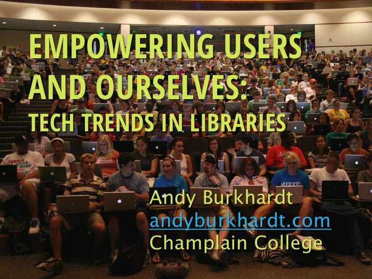 EMPOWERING USERSAND OURSELVES:TECH TRENDS IN LIBRARIES           Andy Burkhardt           andyburkhardt.com           Cham...