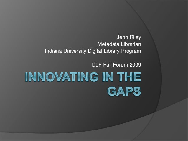 Jenn Riley Metadata Librarian Indiana University Digital Library Program DLF Fall Forum 2009