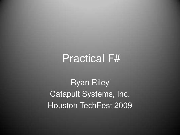 Practical F#<br />Ryan Riley<br />Catapult Systems, Inc.<br />Houston TechFest 2009<br />