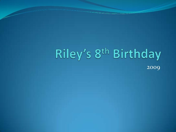 Riley's 8th Birthday<br />2009<br />