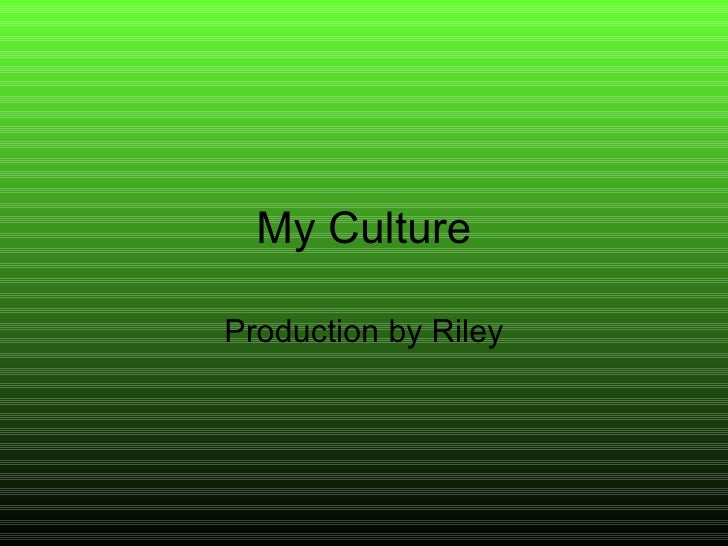 My Culture Production by Riley