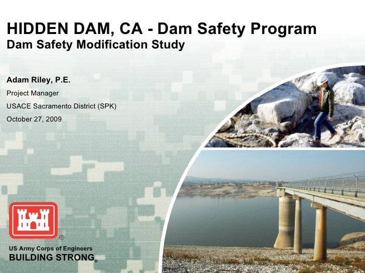 HIDDEN DAM, CA - Dam Safety Program Dam Safety Modification Study Adam Riley, P.E. Project Manager USACE Sacramento Distri...