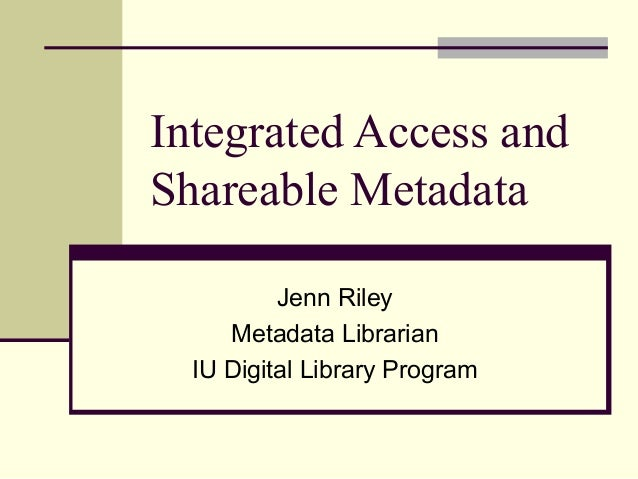 Integrated Access and Shareable Metadata