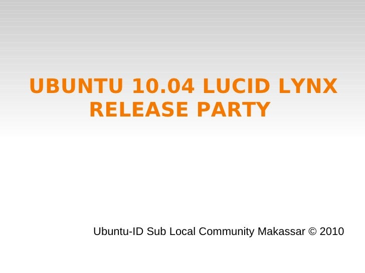 UBUNTU 10.04 LUCID LYNX RELEASE PARTY  Ubuntu-ID Sub Local Community Makassar © 2010
