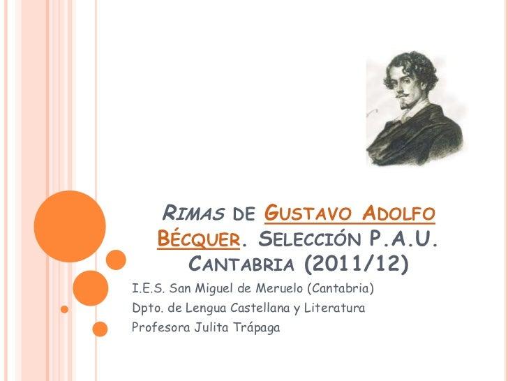 RIMAS DE GUSTAVO ADOLFO    BÉCQUER. SELECCIÓN P.A.U.         CANTABRIA (2011/12)I.E.S. San Miguel de Meruelo (Cantabria)Dp...