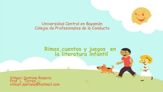 Rimas,cuentos y juegos enla literatura infantilVilmari Santana RosarioProf. L. Torresvilmari.santana@hotmail.comUniversida...