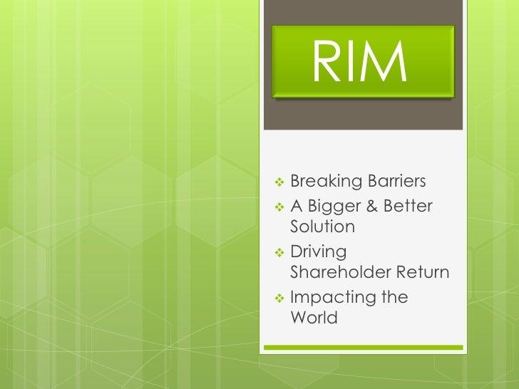 RIM Breaking Barriers A Bigger & Better  Solution Driving  Shareholder Return Impacting the  World