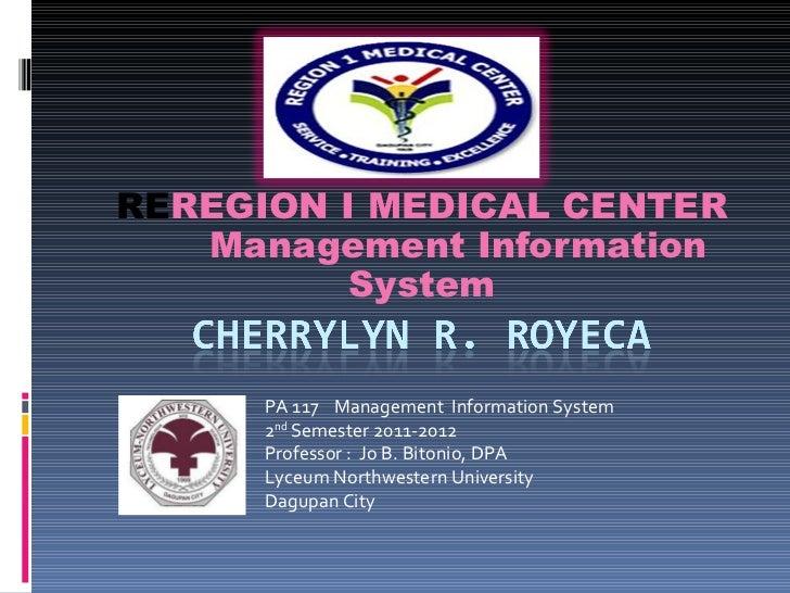 REREGION I MEDICAL CENTER   Management Information          System      PA 117 Management Information System      2nd Seme...