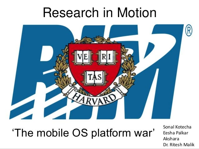 Research in Motion 'The mobile OS platform war' Sonal Kotecha Eesha Palkar Akshara Dr. Ritesh Malik