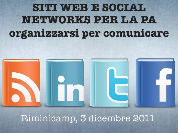 SITI WEB E SOCIAL  NETWORKS PER LA PAorganizzarsi per comunicare  Riminicamp, 3 dicembre 2011
