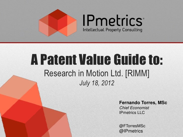 A Patent Value Guide to:  Research in Motion Ltd. [RIMM]            July 18, 2012                            Fernando Torr...