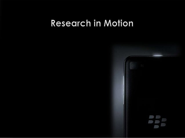 ABOUT RIM •  Research In Motion Limited (RIM) was founded in 1984 and is headquartered in Waterloo, Canada.  Company Produ...