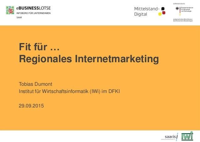 Fit für … Regionales Internetmarketing Tobias Dumont Institut für Wirtschaftsinformatik (IWi) im DFKI 29.09.2015