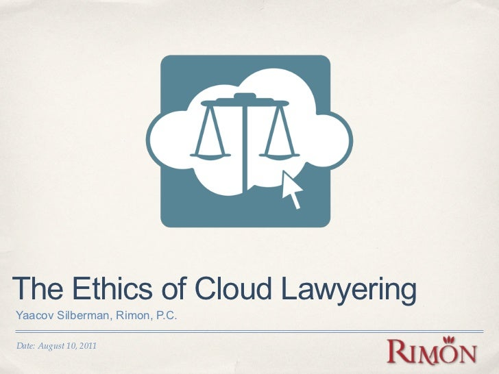 The Ethics of Cloud LawyeringYaacov Silberman, Rimon, P.C.Date: August 10, 2011