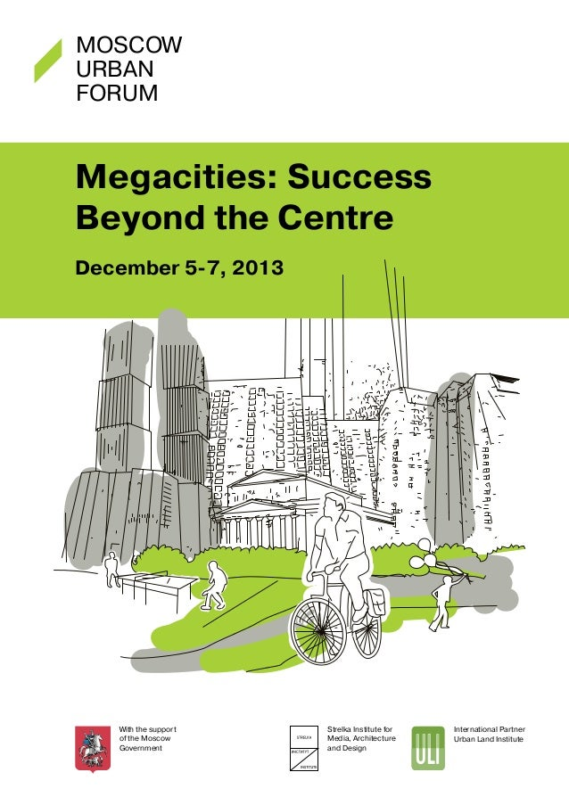 Moscow Urban Forum  Megacities: Success Beyond the Centre December 5-7, 2013  With the support of the Moscow Government  S...