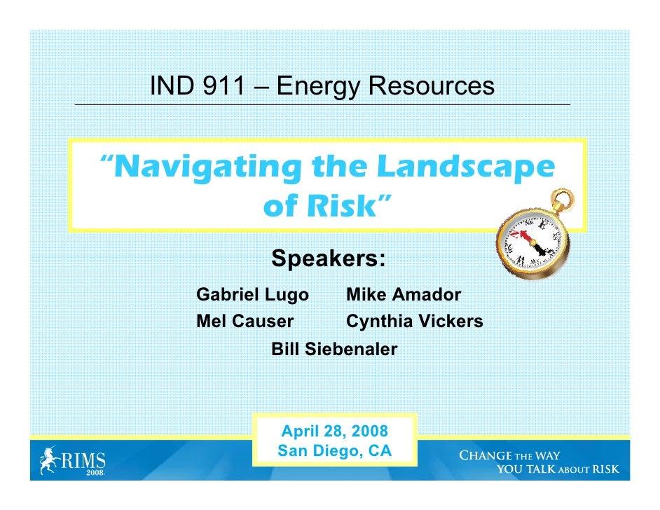 "IND 911 – Energy Resources   ""Navigating the Landscape          of Risk""             Speakers:      Gabriel Lugo    Mike A..."