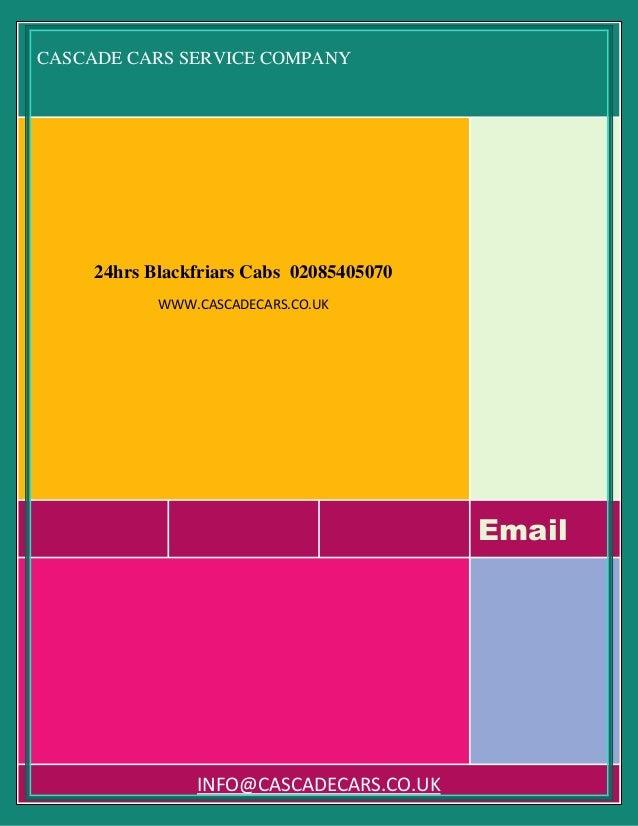 CASCADE CARS SERVICE COMPANY Email 24hrs Blackfriars Cabs 02085405070 WWW.CASCADECARS.CO.UK INFO@CASCADECARS.CO.UK
