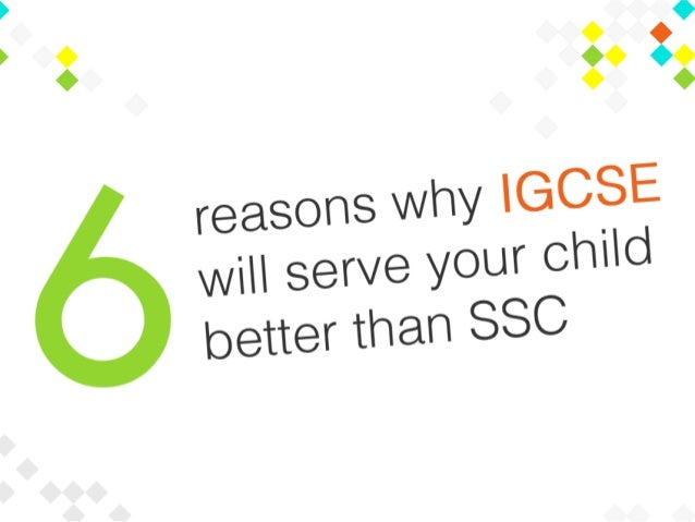 6 reasons why IGCSE will serve your child better than SSC