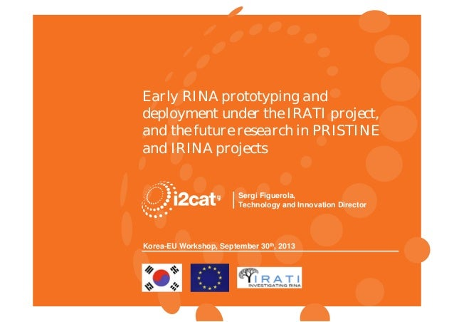 RINA Research, Korea-EU Workshop Early RINA prototyping and deployment under the IRATI project, and the future research in...