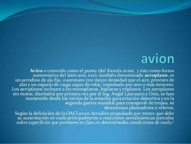 Avión o conocido como el punto (del francés avion, y éste como forma           aumentativa del latín avis, ave), también d...