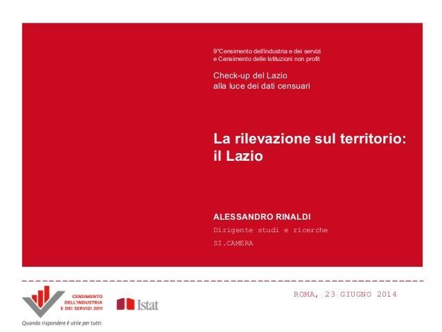 ROMA, 23 GIUGNO 2014ROMA, 23 GIUGNO 2014 La rilevazione sul territorio: il Lazio 9°Censimento dell'industria e dei servizi...