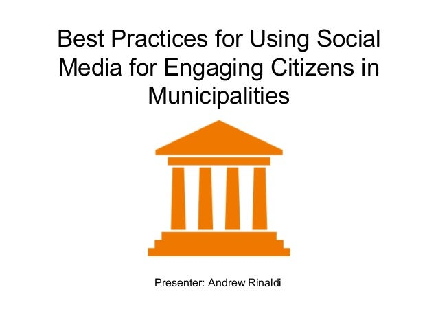 Best Practices for Using Social Media for Engaging Citizens in Municipalities  Presenter: Andrew Rinaldi