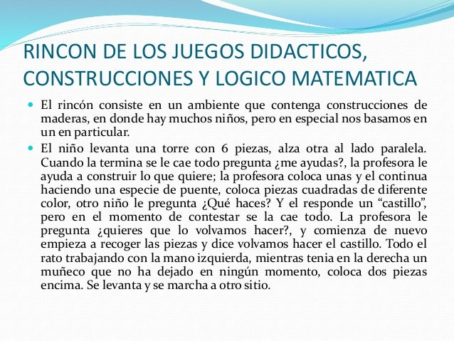 RINCON DE LOS JUEGOS DIDACTICOS, CONSTRUCCIONES Y LOGICO MATEMATICA  El rincón consiste en un ambiente que contenga const...