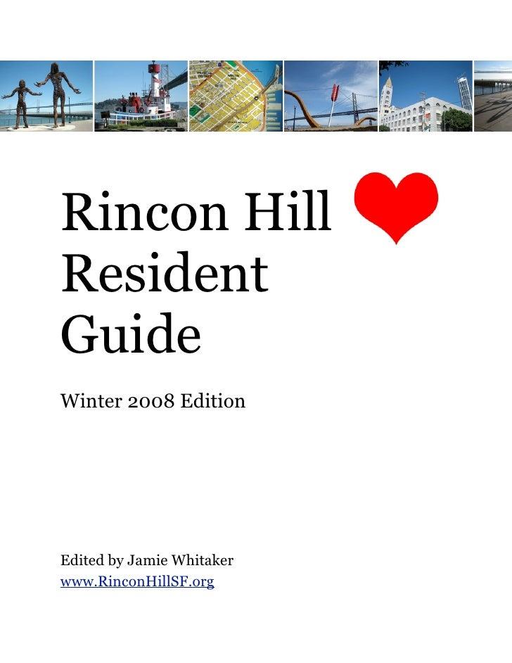 Rincon HillResidentGuideWinter 2008 EditionEdited by Jamie Whitakerwww.RinconHillSF.org