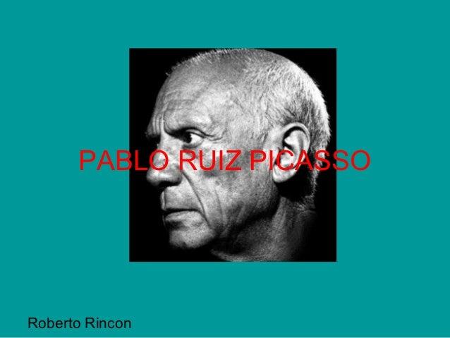 PABLO RUIZ PICASSORoberto Rincon