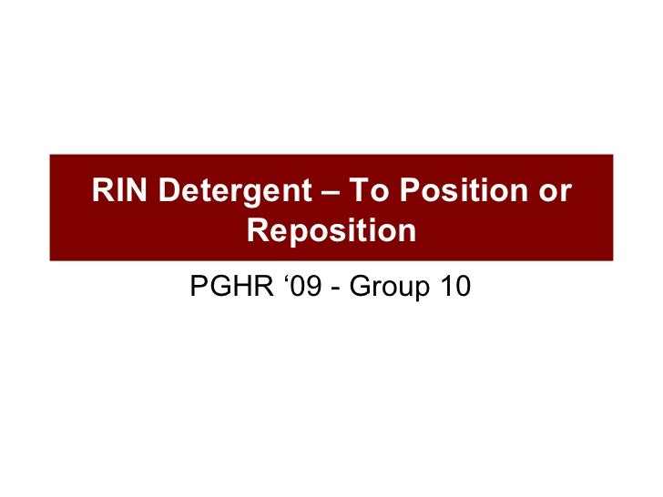 RIN Detergent – To Position or Reposition PGHR '09 - Group 10