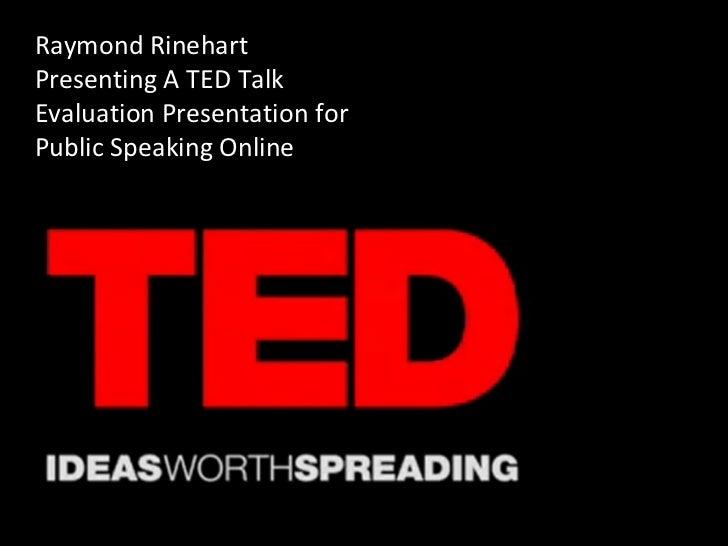 Raymond RinehartPresenting A TED TalkEvaluation Presentation forPublic Speaking Online