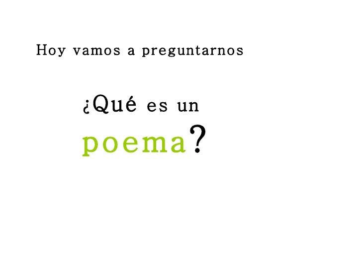 Hoy vamos a preguntarnos ¿ Qué  es un  poema ?