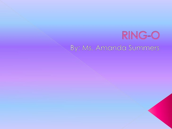 RING-O<br />By: Ms. Amanda Summers<br />