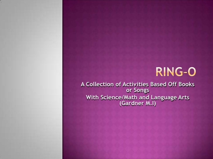 Ring-O<br />A Collection of Activities Based Off Books or Songs<br />With Science/Math and Language Arts (Gardner M.I) <br />