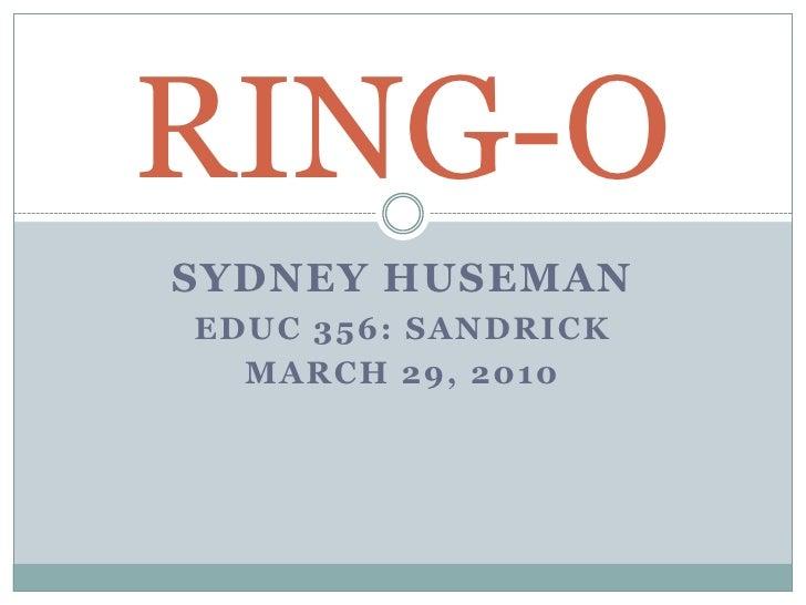 Sydney Huseman<br />EDUC 356: Sandrick<br />March 29, 2010<br />RING-O<br />